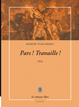 Pars ! Travaille ! (Maryse Vuillermet)