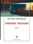 Œuvres Poétiques Tome 1 (Thierry Renard)